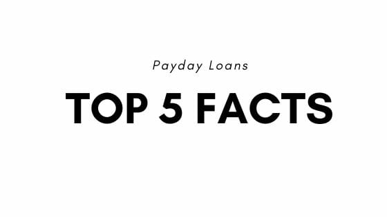 5 Top Facts About Payday Loans